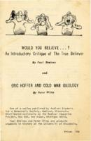 Would you believe--? : an introductory critique of the True believer [and] Eric Hoffer and Cold War ideology