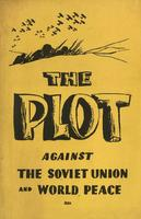 The plot against the Soviet union and world peace, facts and documents...