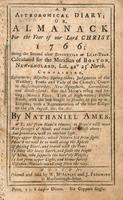 An astronomical diary, or, Almanack for the year of our Lord Christ 1766 : being the second after bissextile or leap-year. Calculated for the meridian of Boston, New-England, lat. 42° 25' north.