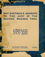 Max Eastman's address to the jury in the second Masses trial : in defense of the Socialist position and the right of free speech.
