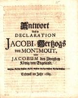 "Antworf auff die Declaration Jacobi, Herzogs von Montmout wider Jacobum den Zwenden König von Engeland [""Response to the declaration of James Duke of Monmouth, against James II King of England. Printed in 1685.""]"