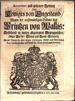 "Accurater und genauer Beweiss des Königes von Engelland wegen der rechtmässigen Geburt Prinzen von Wallis [""Trü and Faithful statement of the King of England regarding the legitimate Birth of the Prince of Wales: Contains many sworn depositions of Lords,"