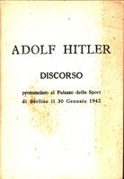 Adolf Hitler discorso pronunciato al Palazzo dello sport di Berlino il 30 Gennaio 1942 [Speech of the Führer and Reich Chancellor Adolf Hitler: delivered at the Sport Palace in Berlin]