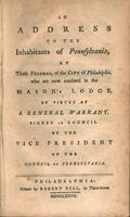 An address to the inhabitants of Pennsylvania by those freemen of the city of Philadelphia, who are now confined in the Mason's Lodge, by virtue of a general warrant : signed in Council by the Vice President of the Council of Pennsylvania.