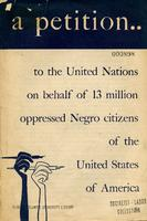 A petition to the United Nations on behalf of 13 million oppressed Negro citizens of the United States of America