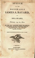 "Speech of the Honorable James A. Bayard, of Delaware. February 19, 20, 1802. On the bill received from the Senate, entitled ""An act to repeal certain acts respecting the organization of the courts of the United States."""