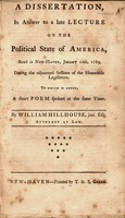A dissertation in answer to a late lecture on the political state of America : read in New-Haven, January 12th, 1789, during the adjourned sessions of the honorable legislature : to which is added, a short poem spoken at the same time