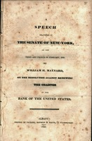 A speech delivered in the Senate of New-York on the third and fourth of February, 1832 : on the resolution against renewing the charter of the Bank of the United States