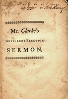 The importance of military skill, measures for defence and a martial spirit, in a time of peace. Half-title: Mr. Clarke's artillery-election sermon.  Sermon preached to the Ancient and Honorable Artillery Company in Boston, New-England, June 6, 1768 :