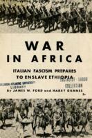 War in Africa: Italian Fascism Prepares to Enslave Ethiopia.