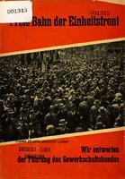 Freie Bahn der Einheitsfront Wir antworten d. Führg d. Gewerkschaftsbundes.