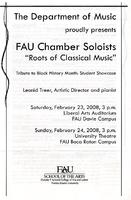 """Program--FAU chamber soloists, """"roots of classical music"""", tribute to Black History Month: student showcase--February 2008"""