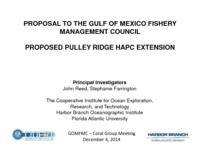 Proposal to Gulf of Mexico Fishery Management Council: Proposed Pulley Ridge HAPC Extension.  Presented to GOMFC- Coral Group Meeting Webinar, Dec. 4, 2014