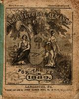 Agricultural almanac, for the year of our Lord 1889 : being the first after leap year, and until the 4th of July, the 113th of American independence. Arranged after the system of the German calendars ... Carefully calculated for the meridian of Pennsylvan