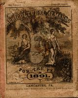 Agricultural almanac, for the year of our Lord 1891 : being the third after leap year, and until the 4th of July, the 115th of American independence : arranged after the system of the German calendars ... Carefully calculated for the meridian of Pennsylva