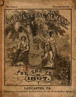 Agricultural almanac, for the year of our Lord 1897 : being the first after leap year, and until the 4th of July, the 121st of American Independence. Arranged after the system of the German calendars ... Carefully calculated for the Meridian of Pennsylvan