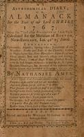 An astronomical diary, or, Almanack for the year of our Lord Christ 1767 : being the third after bissextile or leap-year. Calculated for the meridian of Boston, New-England, lat. 42° 25' north.