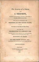 The security of a nation : a sermon preached in Trinity Church in the city of New York on Thursday, April 13, A.D. 1815,