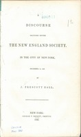 A discourse delivered before the New England Society, in the city of New-York, December 22, 1847 by J. Prescott Hall.