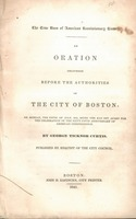 The true uses of American revolutionary history. An oration delivered before the authorities of the city of Boston, on Monday, the fifth of July, 1841, being the day set apart for the celebration of the sixty-fifth anniversary of American independence.