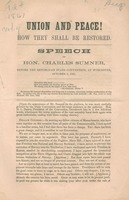 Union and peace! How they shall be restored. Speech of Hon. Charles Sumner, before the Republican state convention, at Worcester, October 1, 1861.