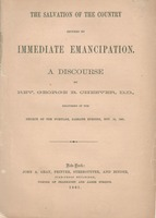 The salvation of the country secured by immediate emancipation : a discourse by Rev. George B. Cheever, D.D., delivered in the Church of the Puritans, Sabbath evening, Nov. 10, 1861.