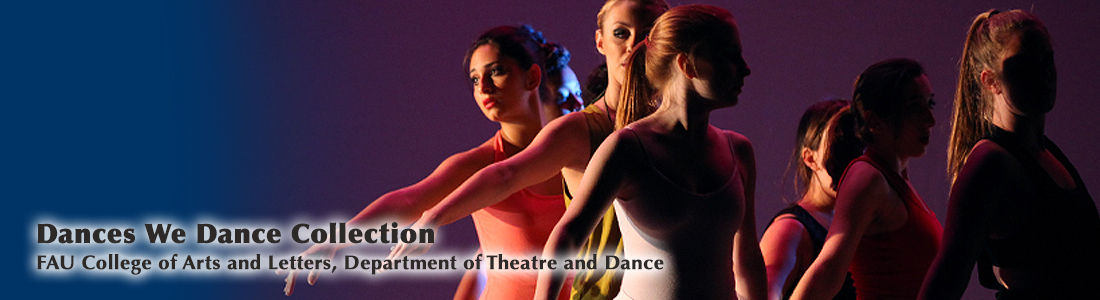 Dances We Dance Collection; FAU College of Arts and Letters, Department of Theatre and Dance